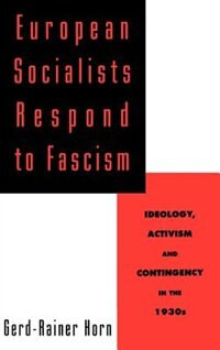Book European Socialists Respond to Fascism: Ideology, Activism and Contingency in the 1930s: European… by Gerd-Rainer Horn