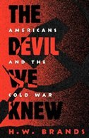 Book The Devil We Knew: Americans and the Cold War by H. W. Brands