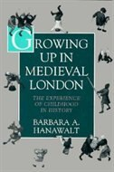 Book Growing Up in Medieval London: The Experience of Childhood in History by Barbara A. Hanawalt