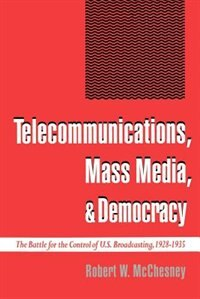 Book Telecommunications, Mass Media, and Democracy: The Battle for the Control of U.S. Broadcasting… by Robert W. McChesney