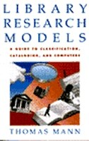 Book Library Research Models: A Guide to Classification, Cataloging, and Computers by Thomas Mann