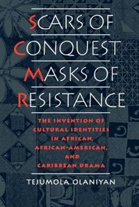Book Scars of Conquest/Masks of Resistance: The Invention of Cultural Identities in African, African… by Tejumola Olaniyan