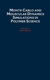 Book Monte Carlo and Molecular Dynamics Simulations in Polymer Science by Kurt Binder