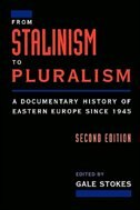 Book From Stalinism to Pluralism: A Documentary History of Eastern Europe since 1945 by Gale Stokes