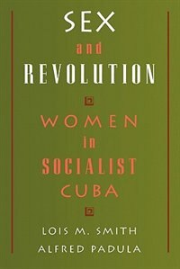 Book Sex and Revolution: Women in Socialist Cuba by Lois M. Smith