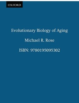 Book Evolutionary Biology of Aging by Michael R. Rose