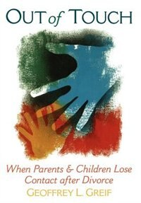 Book Out of Touch: When Parents and Children Lose Contact After Divorce by Geoffrey L. Greif