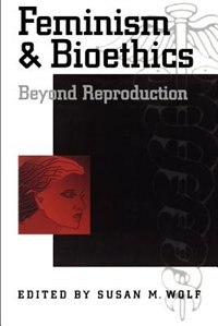 Book Feminism and Bioethics: Beyond Reproduction by Susan M. Wolf