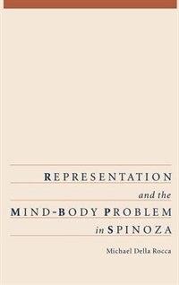 Book Representation and the Mind-Body Problem in Spinoza by Michael Della Rocca