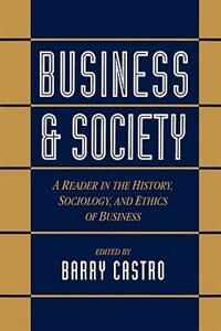 Book Business and Society: A Reader in the History, Sociology, and Ethics of Business by Barry Castro