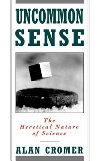 Book Uncommon Sense: The Heretical Nature of Science by Alan Cromer