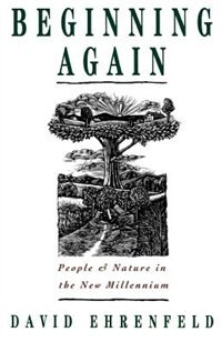 Book Beginning Again: People and Nature in the New Millennium by David Ehrenfeld