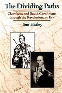Book The Dividing Paths: Cherokees and South Carolinians Through the Era of Revolution by Tom Hatley