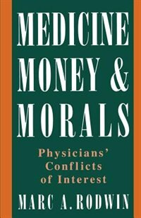 Book Medicine, Money, and Morals: Physicians Conflicts of Interest by Marc A. Rodwin