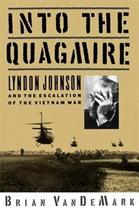 Book Into the Quagmire: Lyndon Johnson and the Escalation of the Vietnam War by Brian VanDeMark