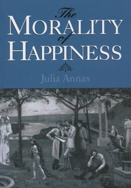 Book The Morality of Happiness by Julia Annas