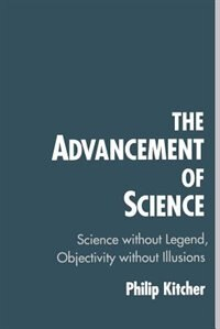 Book The Advancement of Science: Science without Legend, Objectivity without Illusions by Philip Kitcher