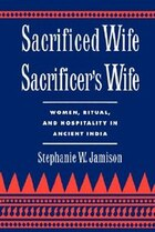 Sacrificed Wife/Sacrificers Wife: Women, Ritual, and Hospitality in Ancient India