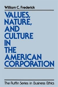 Book Values, Nature, and Culture in the American Corporation by William C. Frederick