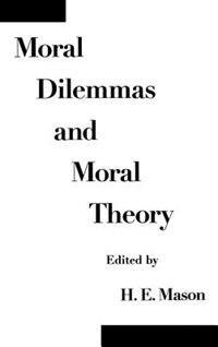 Book Moral Dilemmas and Moral Theory by H. E. Mason