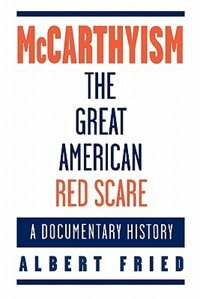 Book McCarthyism, The Great American Red Scare: A Documentary History by Albert Fried
