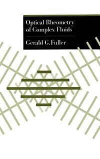 Book Optical Rheometry of Complex Fluids by Gerald G. Fuller