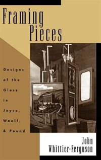 Book Framing Pieces: Designs of the Gloss in Joyce, Woolf, and Pound by John Whittier-Ferguson