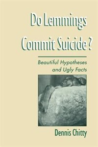 Do Lemmings Commit Suicide?: Beautiful Hypotheses and Ugly Facts by Dennis Chitty