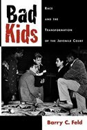 Book Bad Kids: Race and the Transformation of the Juvenile Court by Barry C. Feld