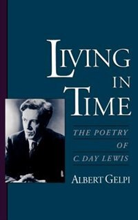 Book Living in Time: The Poetry of C. Day Lewis by Albert Gelpi