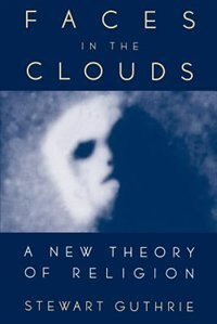 Book Faces in the Clouds: A New Theory of Religion by Stewart Elliott Guthrie