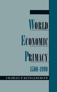 Book World Economic Primacy: 1500-1990 by Charles P. Kindleberger