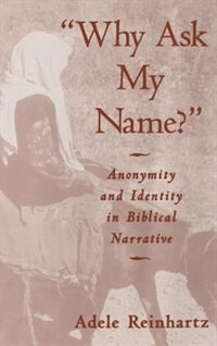 "Book ""Why Ask My Name?"": Anonymity and Identity in Biblical Narrative by Adele Reinhartz"