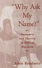 """Why Ask My Name?"": Anonymity and Identity in Biblical Narrative"