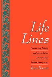 Book Life Lines: Community, Family, and Assimilation Among Asian Indian Immigrants by Jean Bacon