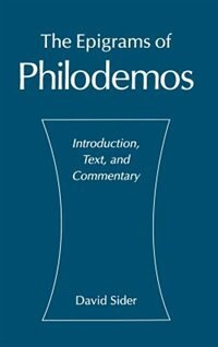 Book The Epigrams of Philodemos: Introduction, Text, and Commentary by David Sider