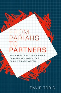 Book From Pariahs to Partners: How Parents and Their Allies Changed New York Citys Child Welfare System by David Tobis