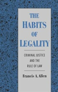 Book The Habits of Legality: Criminal Justice and the Rule of the Law by Francis A. Allen