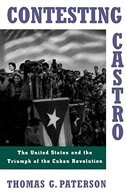 Book Contesting Castro: The United States and the Triumph of the Cuban Revolution by Thomas G. Paterson