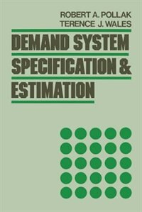 Book Demand System Specification and Estimation by Robert A. Pollak