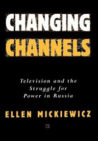 Book Changing Channels: Television and the Struggle for Power in Russia by Ellen Mickiewicz