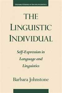 Book The Linguistic Individual: Self-Expression in Language and Linguistics by Barbara Johnstone