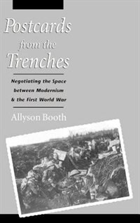 Book Postcards From the Trenches: Negotiating the Space between Modernism and the First World War by Allyson Booth