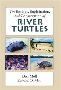 Book The Ecology, Exploitation and Conservation of River Turtles by Don Moll