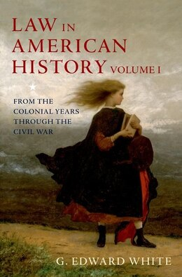 Book Law in American History, Vol. I: From the Colonial Years Through the Civil War by G. Edward White