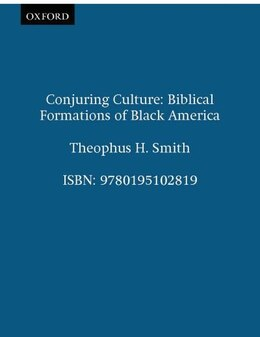 Book Conjuring Culture: Biblical Formations of Black America by Theophus H. Smith