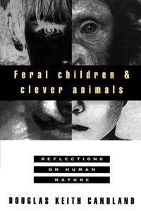 Book Feral Children and Clever Animals: Reflections on Human Nature by Douglas K. Candland