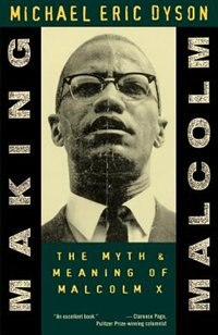Book Making Malcolm: The Myth and Meaning of Malcolm X by Michael Eric Dyson