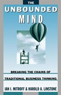 Book The Unbounded Mind: Breaking the Chains of Traditional Business Thinking by Ian I. Mitroff