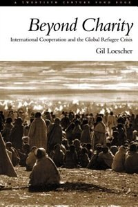 Book Beyond Charity: International Cooperation and the Global Refugee Crisis by Gil Loescher
